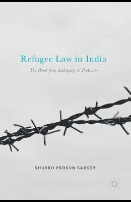 Refugee Law in India: The Road from Ambiguity to Protection
