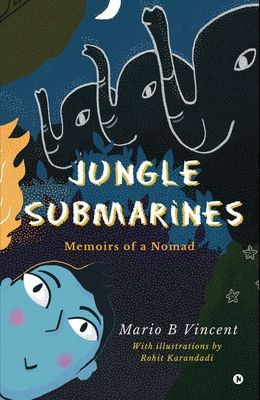 Jungle Submarines: Memoirs of a Nomad