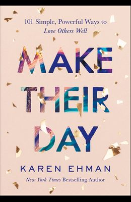 Make Their Day: 101 Simple, Powerful Ways to Love Others Well