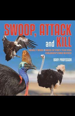 Swoop, Attack and Kill - Deadly Birds - Birds Of Prey for Kids - Children's Bird Books