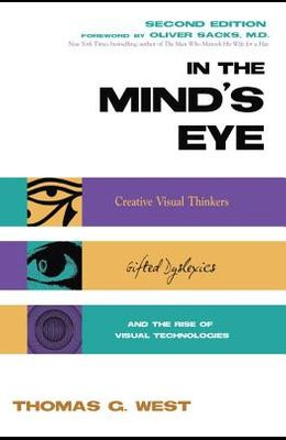 In the Mind's Eye: Visual Thinkers, Gifted People with Dyslexia and Other Learning Difficulties, Computer Images and the Ironies of Creat