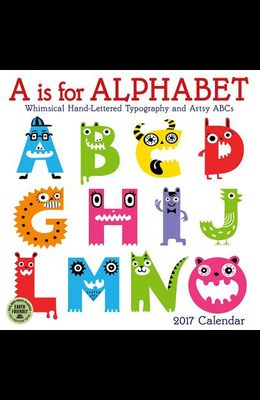 A is for Alphabet 2017 Wall Calendar: Whimsical Hand-Lettered Typography and Artsy ABCs