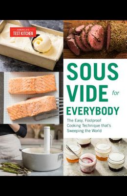 Sous Vide for Everybody: The Easy, Foolproof Cooking Technique That's Sweeping the World