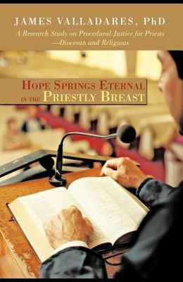 Hope Springs Eternal in the Priestly Breast: A Research Study on Procedural Justice for Priests-Diocesan and Religious