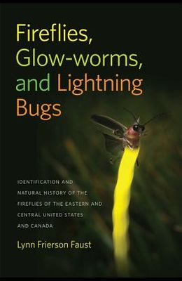 Fireflies, Glow-Worms, and Lightning Bugs: Identification and Natural History of the Fireflies of the Eastern and Central United States and Canada