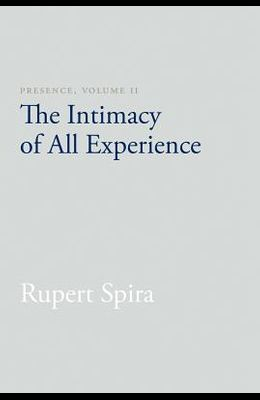 Presence, Volume 2: The Intimacy of All Experience