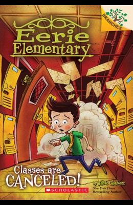Classes Are Canceled!: A Branches Book (Eerie Elementary #7), 7