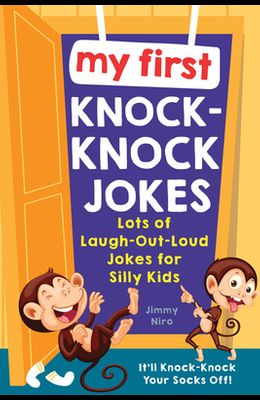 My First Knock-Knock Jokes: Lots of Laugh-Out-Loud Jokes for Silly Kids