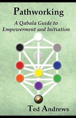 Pathworking and the Tree of Life: A Qabala Guide to Empowerment & Initiation