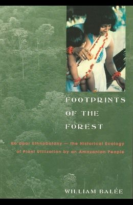 Footprints of the Forest: Ka'apor Ethnobotany--The Historical Ecology of Plant Utilization by an Amazonian People