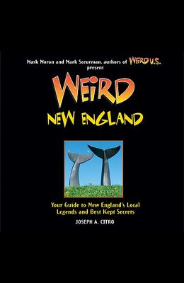Weird New England: Your Guide to New England's Local Legends and Best Kept Secrets