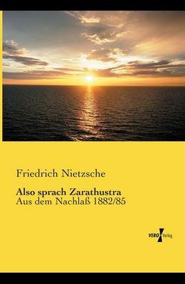 Also sprach Zarathustra: Aus dem Nachlaß 1882/85