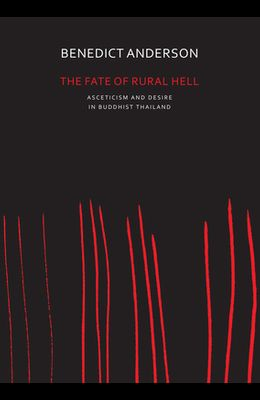The Fate of Rural Hell: Asceticism and Desire in Buddhist Thailand