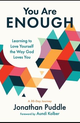 You Are Enough: Learning to Love Yourself the Way God Loves You