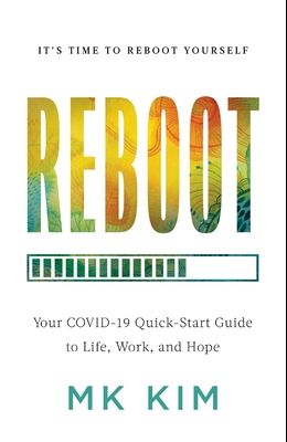 Reboot: Your COVID-19 Quick-Start Guide to Life, Work, and Hope