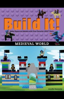 Build It! Medieval World: Make Supercool Models with Your Favorite Lego(r) Parts