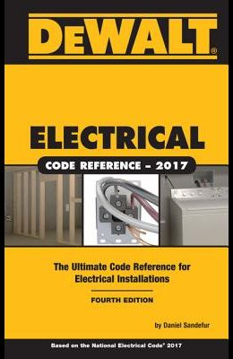 Dewalt Electrical Code Reference: Based on the 2017 NEC