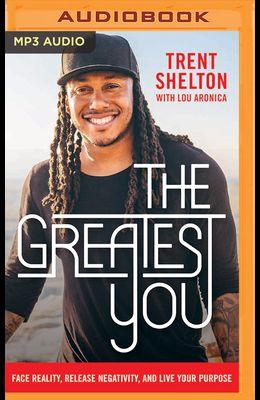 The Greatest You: Face Reality, Release Negativity, and Live Your Purpose