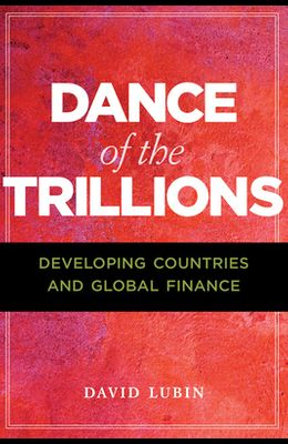 Dance of the Trillions: Developing Countries and Global Finance