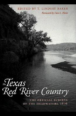 Texas Red River Country: The Official Surveys of the Headwaters, 1876