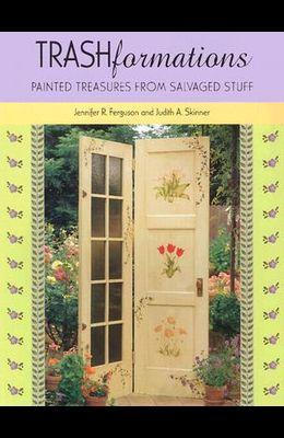 Trashformations: Painted Treasures from Salvaged Stuff