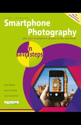 Smartphone Photography in Easy Steps: Covers Iphones and Android Phones