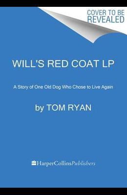 Will's Red Coat: A Story of One Old Dog Who Chose to Live Again