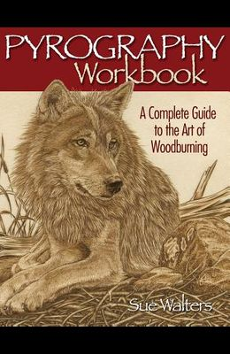 Pyrography Workbook: A Complete Guide to the Art of Woodburning