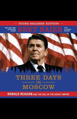 Three Days in Moscow Young Readers' Edition Lib/E: Ronald Reagan and the Fall of the Soviet Empire