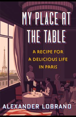 My Place at the Table: A Recipe for a Delicious Life in Paris