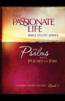Psalms: Poetry on Fire Book Two 12-Week Study Guide: The Passionate Life Bible Study Series
