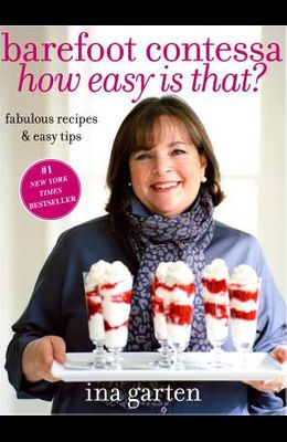 Barefoot Contessa, How Easy Is That?: Fabulous Recipes & Easy Tips