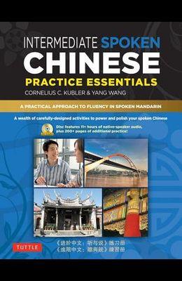 Intermediate Spoken Chinese Practice Essentials: A Wealth of Activities to Enhance Your Spoken Mandarin (DVD Included)
