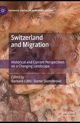 Switzerland and Migration: Historical and Current Perspectives on a Changing Landscape