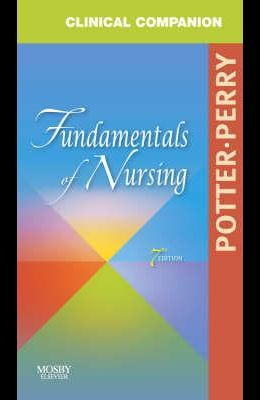 Clinical Companion for Fundamentals of Nursing: Just the Facts, 7e
