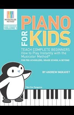 Piano For Kids: Teach complete beginners how to play instantly with the Musicolor Method - for preschoolers, grade schoolers and beyon