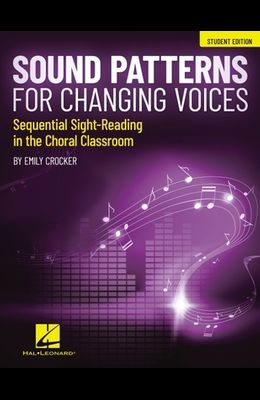 Sound Patterns for Changing Voices - Sequential Sight-Reading in the Choral Classroom: Student Edition