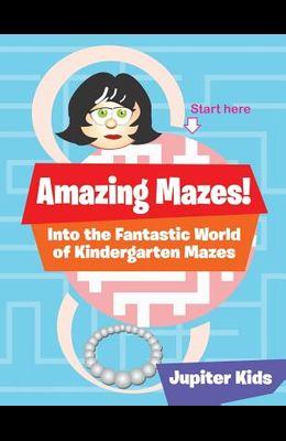 Amazing Mazes! Into the Fantastic World of Kindergarten Mazes