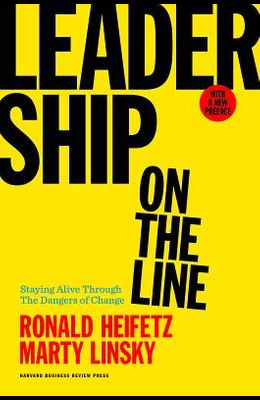 Leadership on the Line: Staying Alive Through the Dangers of Change