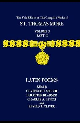 The Yale Edition of the Complete Works of St. Thomas More: Volume 3, Part II, Latin Poems
