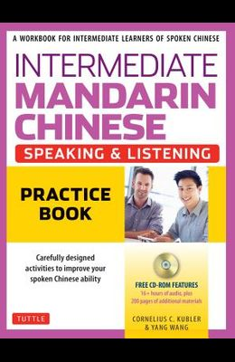 Intermediate Mandarin Chinese Speaking & Listening Practice: A Workbook for Intermediate Learners of Spoken Chinese (CD-ROM Included)