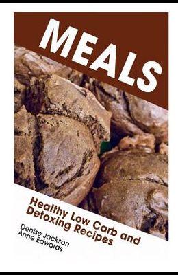 Meals: Healthy Low Carb and Detoxing Recipes