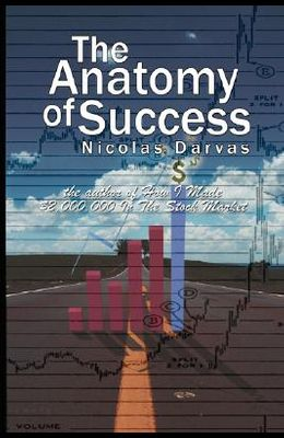 The Anatomy of Success by Nicolas Darvas (the author of How I Made $2,000,000 In The Stock Market)
