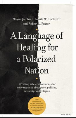 A Language of Healing for a Polarized Nation: Creating Safe Environments for Conversations about Race, Politics, Sexuality, and Religion