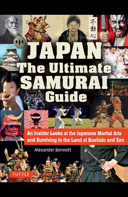 Japan the Ultimate Samurai Guide: An Insider Looks at the Japanese Martial Arts and Surviving in the Land of Bushido and Zen