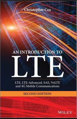 An Introduction to Lte: Lte, Lte-Advanced, Sae, Volte and 4g Mobile Communications