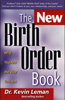 The New Birth Order Book: Why You Are the Way You Are