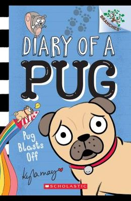 Pug Blasts Off: A Branches Book (Diary of a Pug #1), 1