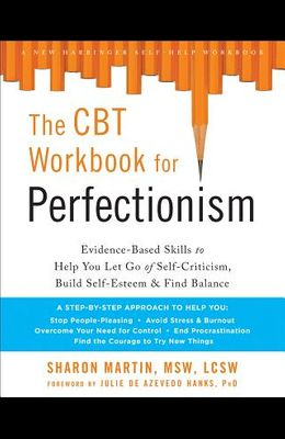 The Perfectionism Workbook: Practical Skills to Help You Let Go of Self-Criticism, Find Balance, and Reclaim Your Self-Worth