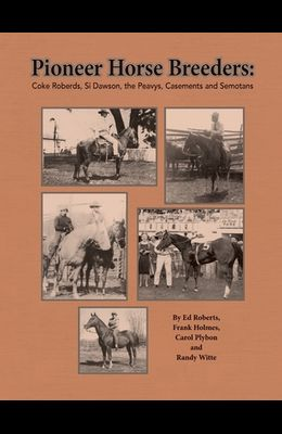 Pioneer Horse Breeders: Coke Roberds, Si Dawson, the Peavys, Casements and Semotans